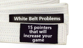 White Belt Problems: 15 pointers to increase your game.